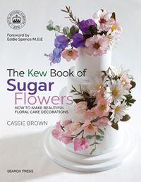 The Kew Book of Sugar Flowers