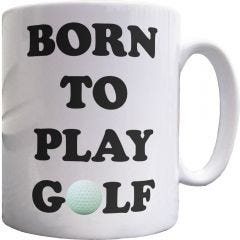 Born To Play Golf Mug